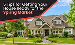 5 Tips for Getting Your House Ready for the Spring Market